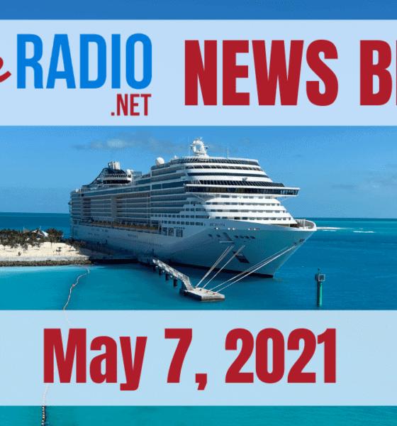 cruise radio news briefs may 7 2021